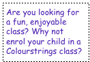 Are you looking for a fun, enjoyable class? Why not enrol your child in a  Colourstrings class?