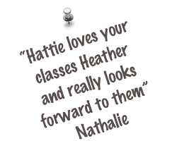 """Hattie loves your classes Heather and really looks forward to them"" 