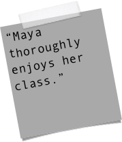 """Maya thoroughly enjoys her class."""